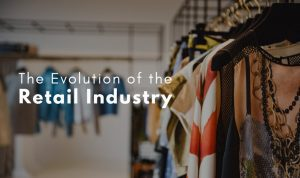 The Evolution of the Retail Industry
